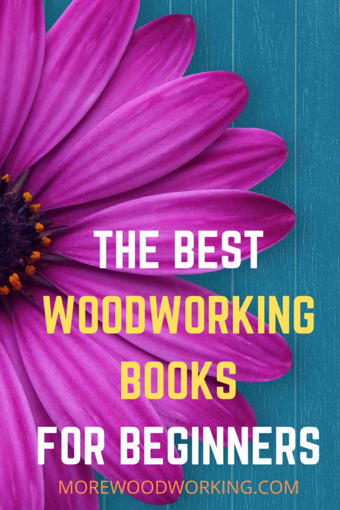 Woodworking Books The Best For Beginners Morewoodworking